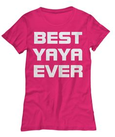 BEST YAYA EVER shirt  * JUST RELEASED *  Limited Time Only This item is NOT available in stores.  Guaranteed safe checkout: PAYPAL | VISA | MASTERCARD  Click PIC To Order Yours! (Printed, Made, And Shipped From The USA)