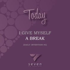 Daily intentions • #5 Today I give myself a break • See more at www.seven2success.com/daily-intentions/january •