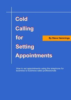 Cold Calling for Setting Appointments by Steve Hemings. $1.16. 30 pages Cold Calling, Business Sales, Appointments, Kindle, Investing, Marketing