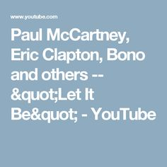 """Paul McCartney, Eric Clapton, Bono and others -- """"Let It Be"""" - YouTube"""