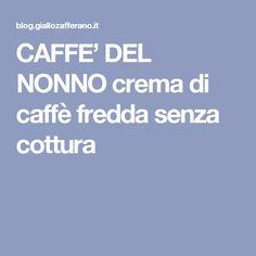 CAFFE' DEL NONNO crema di caffè fredda senza cottura