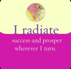 I radiate success and prosper wherever I turn