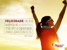 Felicidade não é a ausência de problemas, mas sim a capacidade para lidar com eles. #felicidade #feliz #ausencia #problema