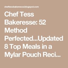 Chef Tess Bakeresse: 52 Method Perfected...Updated 8 Top Meals in a Mylar Pouch Recipes and Bag Labels