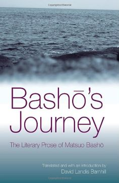 Basho's Journey: The Literary Prose Of Matsuo Basho - http://www.learnjourney.com/travel-asia-discount-resources-books-guides-free-shipping/travel-japan-discount-resources-books-guides-free-shipping/bashos-journey-the-literary-prose-of-matsuo-basho/