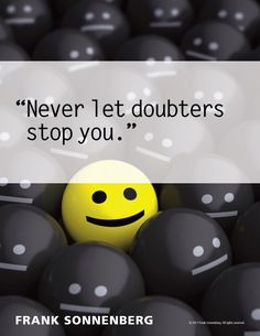 """Things Start with Great Expectations """"Never let doubters stop you."""" ~ Frank Sonnenberg""""Never let doubters stop you. Personal Growth Quotes, Personal Values, Leadership Development, Personal Development, Motivational Words, Inspirational Quotes, Never Give Up, Let It Be, When You Believe"""