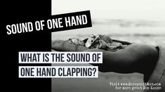 The Sound of One Hand Clapping is a Japanese Zen kōan (riddle) given to novices starting Zen training,