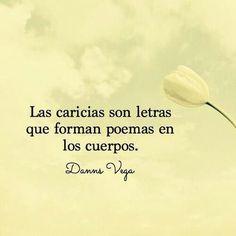 """""""Las caricias son letras que forman poemas en los cuerpos""""."""