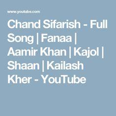 Chand Sifarish - Full Song | Fanaa | Aamir Khan | Kajol | Shaan | Kailash Kher - YouTube