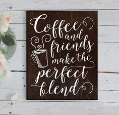 Coffee and Friends Make the Perfect Blend Coffee Sign Kitchen Decor