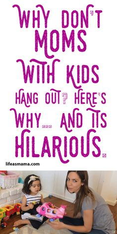 Why Don't Moms With Kids Hangout? Here's Why And It's Hilarious!!!