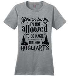 You're Lucky I'm Not Allowed To Do Magic Outside Hogwarts Perfect Weight Tee is designed and printed in U. Canvas Unisex T-Shirt Stylish fitted t-shirt. Harry Potter Teachers, Harry Potter Classroom, Harry Potter Shirts, Harry Potter Style, Harry Potter Room, Harry Potter Outfits, Harry Potter Birthday, Harry Potter World, Harry Potter Memes