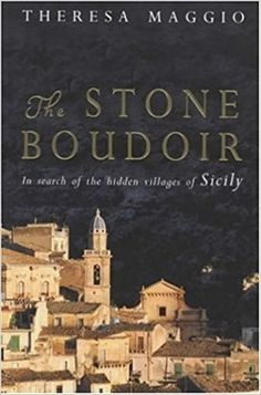 Full Download The Stone Boudoir: In Search of the Hidden Villages of Sicily - [FREE] Registrer - By Theresa Maggio