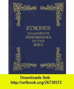 Strongs Exhaustive Concordance of the Bible with Hebrew Chaldee and Greek Dictionaries James Strong ,   ,  , ASIN: B003KKN748 , tutorials , pdf , ebook , torrent , downloads , rapidshare , filesonic , hotfile , megaupload , fileserve