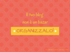 Il tuo blog non è un bazar: organizzalo!