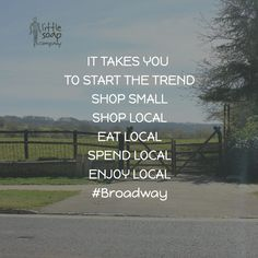 It takes you to start the trend shop small, shop local, eat local, spend local, enjoy local