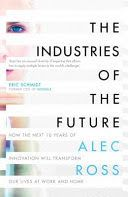 The industries of the future / Alec Ross