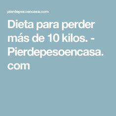 Dieta para perder más de 10 kilos. - Pierdepesoencasa.com