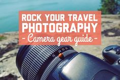 Rock your travel photography: Camera gear guide