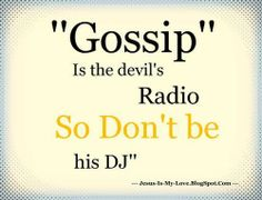 Gossip is the Devil's Radio so Don't be His DJ