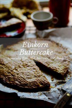 Einkorn Buttercake - The Elliott Homestead