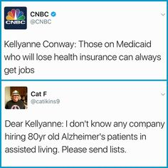 """Basically a huge """"fuck you"""" to literally every single person who is disabled, mentally or physically or both, to the point they cannot work. They deserve to live too, they deserve medical attention. This is also incredibly insulting to the fact that the vast majority of people on Medicaid ALREADY WORK, or are students in college, etc. And even if they didn't work, you still think medical care isn't a human right. That's sick."""