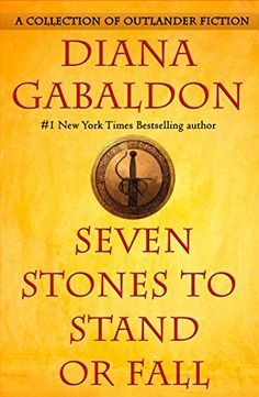 Diana Gabaldon's Seven Stones to Stand or Fall is a new release of Outlander short fiction — including two never-before-published novellas — featuring Jamie Fraser, Lord John Grey, Master Raymond, and many more.