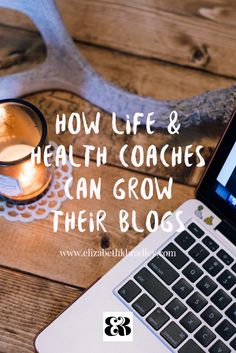 A Free Guide to Blogging For Life & Health Coaches