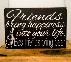 Friends bring happiness into your life, Best friends bring beer. Wood sign, Funny Friend Gift, Beer Lover Bar Sign, Father's Day for Dad Bar Quotes, Sign Quotes, Funny Quotes, Funny Poems, Usmc Quotes, Christmas Presents For Friends, Funny Gifts For Friends, Funny Bar Signs, Beer Signs