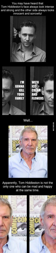 Harrison Ford has got that face too, Loki