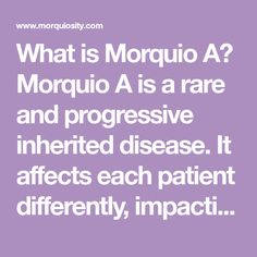 What is Morquio A? Morquio A is a rare and progressive inherited disease. It affects each patient differently, impacting organs,...Continue Reading