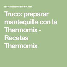 Truco: preparar mantequilla con la Thermomix - Recetas Thermomix