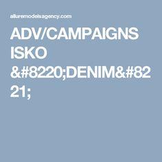 """ADV/CAMPAIGNS ISKO """""""