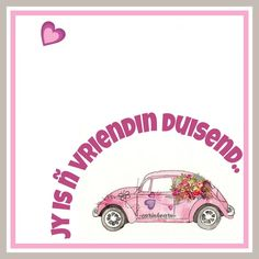 Jy is 'n vriendin duisend! Birthday Messages, Birthday Wishes, Favorite Quotes, Best Quotes, Afrikaanse Quotes, Goeie More, New Friendship, Good Night Quotes, My Dear Friend