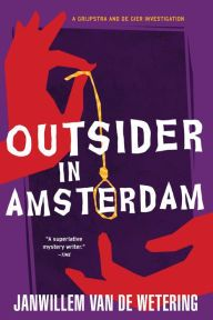 """Outsider in Amsterdam By Janwillem Van De Wetering - From a """"superlative mystery writer"""" (Time): While investigating the alleged suicide of a spiritual leader, detectives Grisptra and de Gier discover suspicious circumstances that take them to the depths of Amsterdam's criminal underbelly…"""
