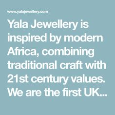 Yala Jewellery is inspired by modern Africa, combining traditional craft with 21st century values. We are the first UK jewellery company to become a Certified B Corporation and we ensure all our raw materials are sourced ethically, with a focus on recycled elements and a low environmental impact. We Are The Ones, Jewellery Uk, Jewelry Companies, Raw Materials, Jewelry Branding, Modern Jewelry, 21st Century, Fashion Brand, How To Become
