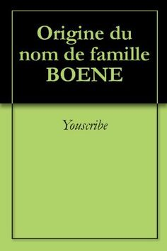 Origine du nom de famille BOENE (Oeuvres courtes) (French Edition) by Youscribe. $2.04. Publisher: Youscribe (October 3, 2011). 2 pages. Origine du nom de famille BOENE                            Show more                               Show less