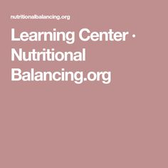 Learning Center · Nutritional Balancing.org