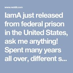 IamA just released from federal prison in the United States, ask me anything! Spent many years all over, different security levels. : IAmA