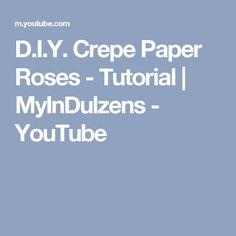 D.I.Y. Crepe Paper Roses - Tutorial | MyInDulzens - YouTube