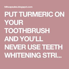 PUT TURMERIC ON YOUR TOOTHBRUSH AND YOU'LL NEVER USE TEETH WHITENING STRIPS AGAIN - HEALTH CAPSULES