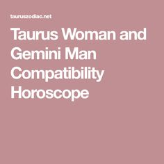 Taurus Woman and Gemini Man Compatibility Horoscope