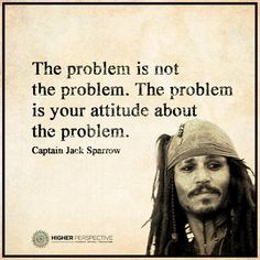 Your attitude about the problem is the problem