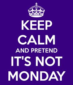 LAZYMONDAYZ, MONDAY, KEEP CALM