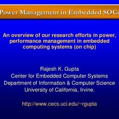 Power Management in Embedded SOCs An overview of our research efforts in power, performance management in embedded computing systems (on chip) Rajesh K. Gup. http://slidehot.com/resources/powerefforts-ppt.51103/
