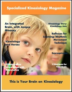 Fall issue of Specialized Kinesiology Magazine: brain integration, nutrients for brain health, reflex work for learning difficulties, kinesiology for horses and more!