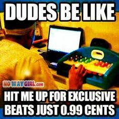 Dudes Be Like: I Got Exclusive Beats