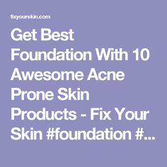 Get Best Foundation With 10 Awesome Acne Prone Skin Products - Fix Your Skin #foundation #skincare #fixyourskin #cosmetics #SkinProducts #acne
