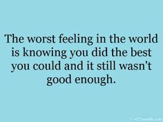 And this is why I rarely try my best. I know it's wrong, but it'll hurt so much more if I fail then...