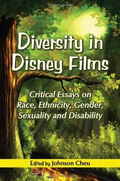 Diversity in Disney Films: Critical Essays on Race, Ethnicity, Gender, Sexuality and Disability by Johnson Cheu http://www.amazon.com/dp/0786446013/ref=cm_sw_r_pi_dp_-UEtwb0N9585V